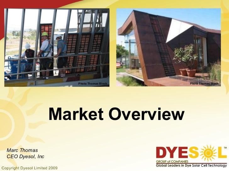 Market Overview Marc Thomas CEO Dyesol, Inc Photo Thomas Bloch Photo Thomas Bloch