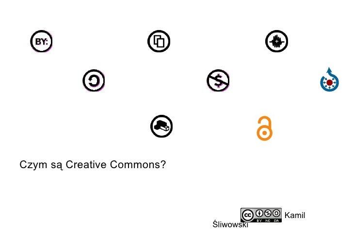 Kamil Śliwowski  Creative Commons w praktyce