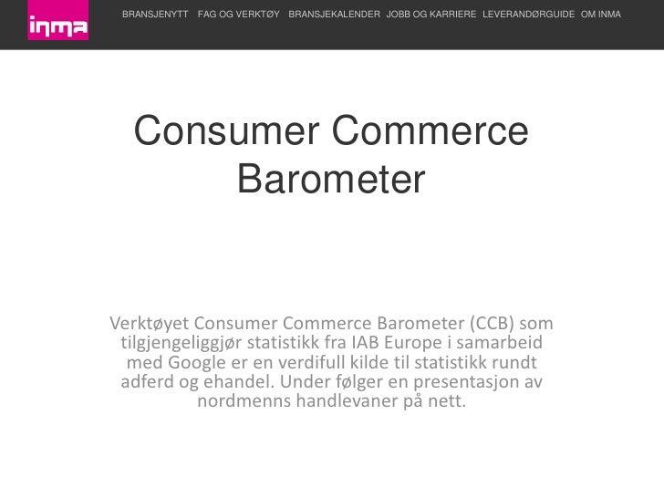 Consumer Commerce Barometer<br />Verktøyet Consumer Commerce Barometer (CCB) som tilgjengeliggjør statistikk fra IAB Europ...