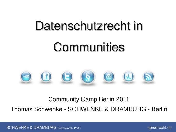 Datenschutzrecht in                        Communities                      Community Camp Berlin 2011  Thomas Schwenke - ...
