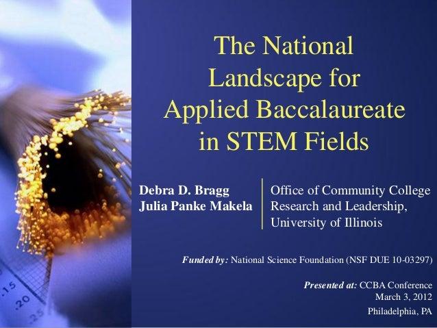 The National      Landscape for   Applied Baccalaureate     in STEM FieldsDebra D. Bragg            Office of Community Co...