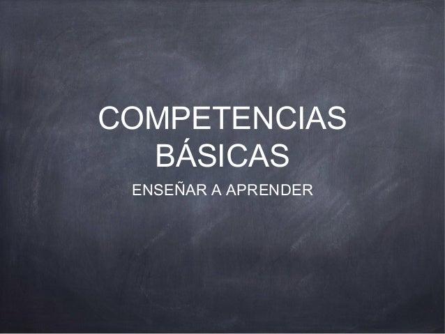COMPETENCIAS  BÁSICAS ENSEÑAR A APRENDER