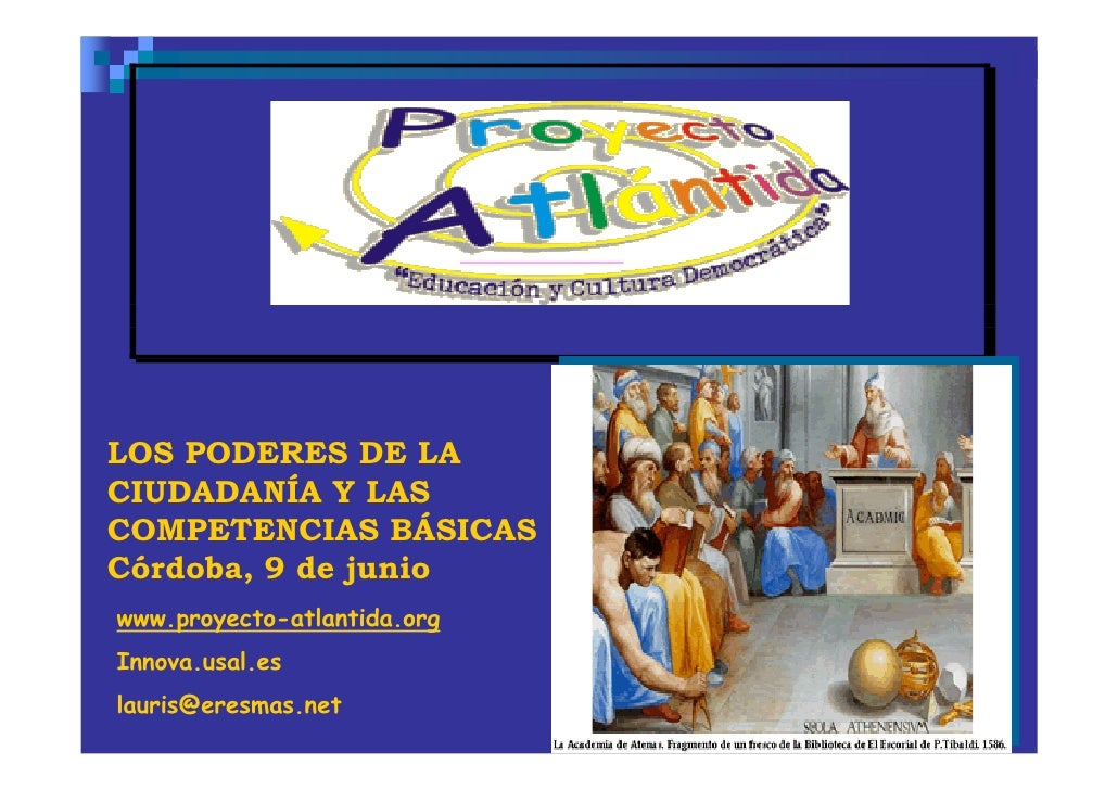 LOS PODERES DE LA CIUDADANÍA Y LAS COMPETENCIAS BÁSICAS Córdoba, 9 de junio www.proyecto-atlantida.org Innova.usal.es laur...