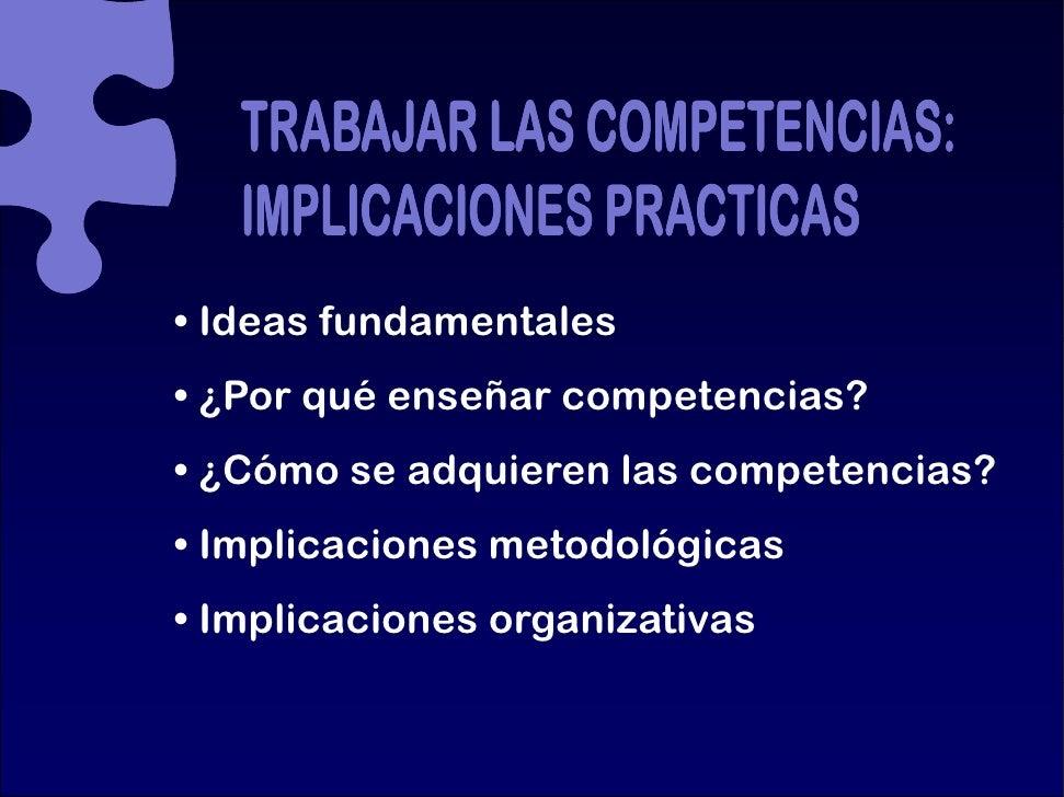 • Ideas fundamentales • ¿Por qué enseñar competencias? • ¿Cómo se adquieren l competencias?    Có       d i      las    t ...