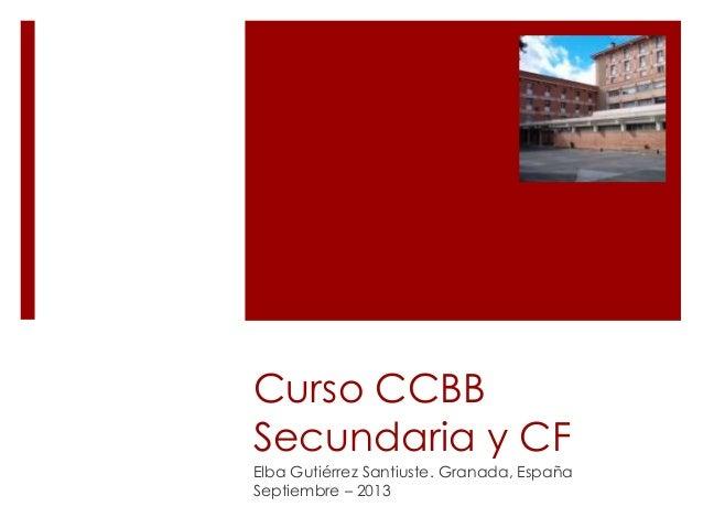 Curso CCBB Secundaria y CF Elba Gutiérrez Santiuste. Granada, España Septiembre – 2013