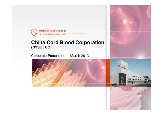 China Cord Blood Corporation(NYSE : CO)Corporate Presentation - March 2013Corporate Presentation - March 2013