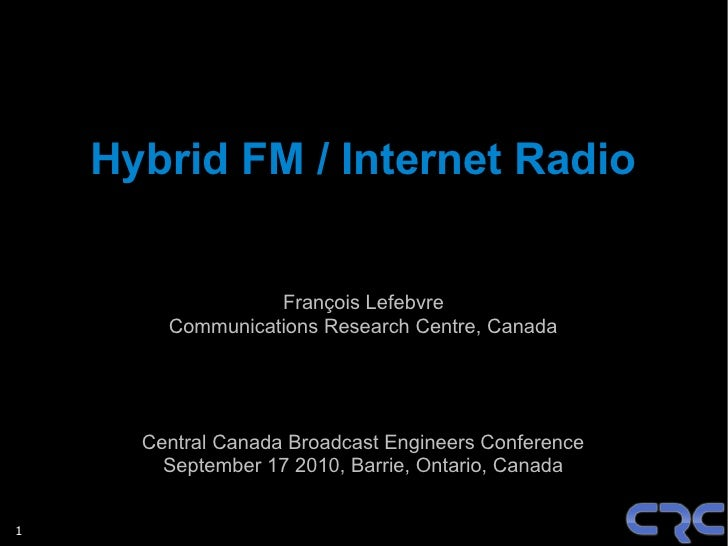 Hybrid FM / Internet Radio                     François Lefebvre         Communications Research Centre, Canada           ...
