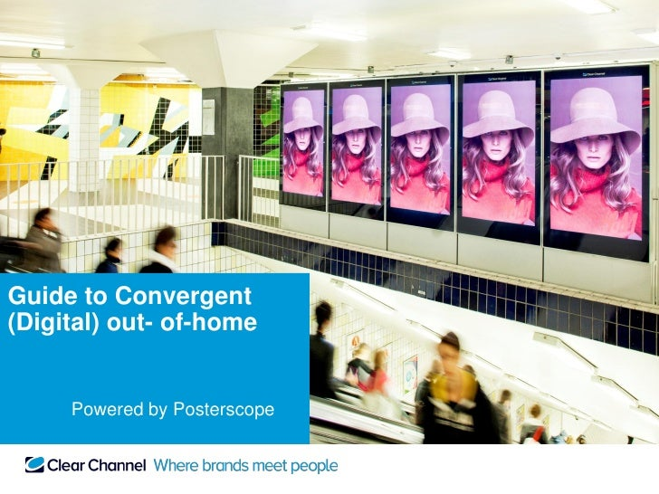 Guide to Convergent(Digital) out- of-home     Powered by Posterscope
