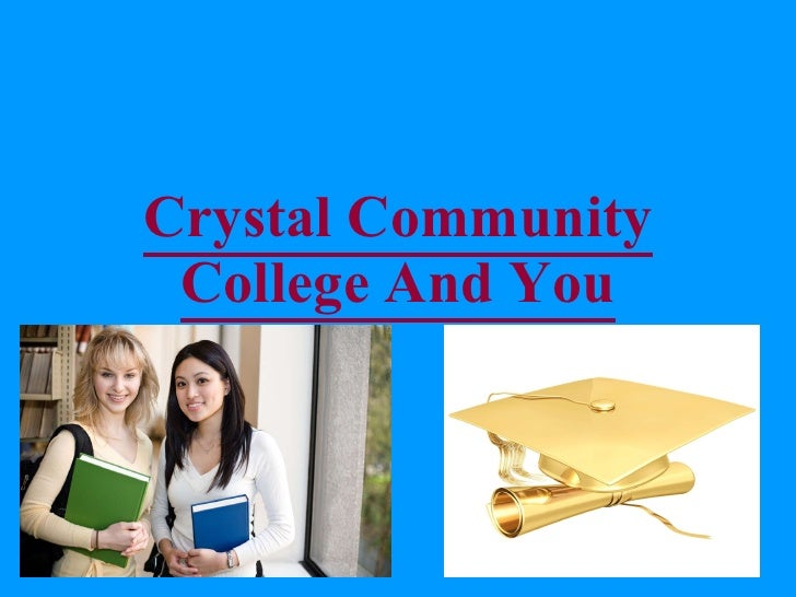 Crystal Community College And You