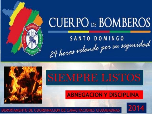 SIEMPRE LISTOS DEPARTAMENTO DE COORDINACION DE CAPACITACIONES CIUDADADNAS 2014 ABNEGACION Y DISCIPLINA