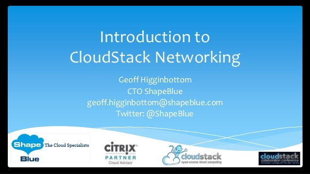 Introduction toCloudStack Networking           Geoff Higginbottom             CTO ShapeBlue  geoff.higginbottom@shapeblue....