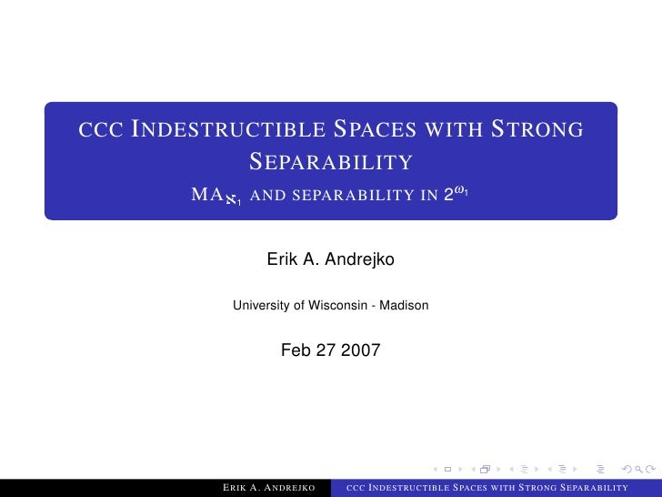 INDESTRUCTIBLE SPACES WITH STRONG CCC               SEPARABILITY                  AND SEPARABILITY IN 2ω1           MAℵ1  ...