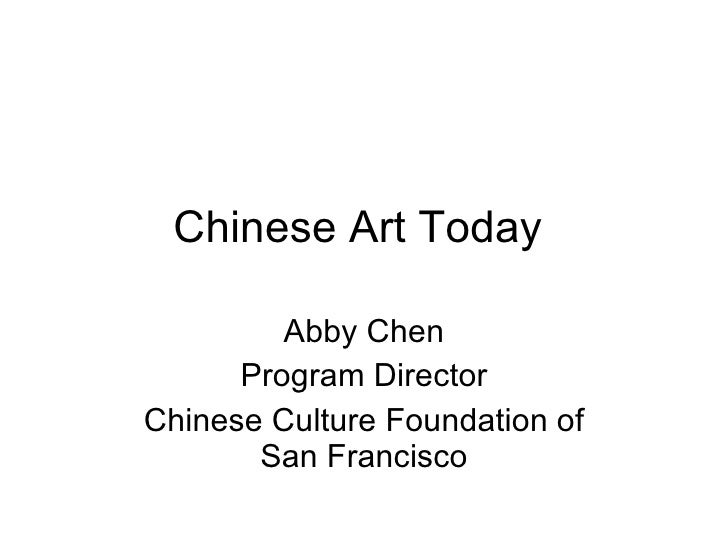 Chinese Art Today  Abby Chen Program Director Chinese Culture Foundation of San Francisco