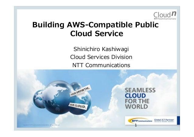Building AWS-‐‑‒Compatible Public  Cloud Service Shinichiro Kashiwagi Cloud Services Division NTT Communications  ...