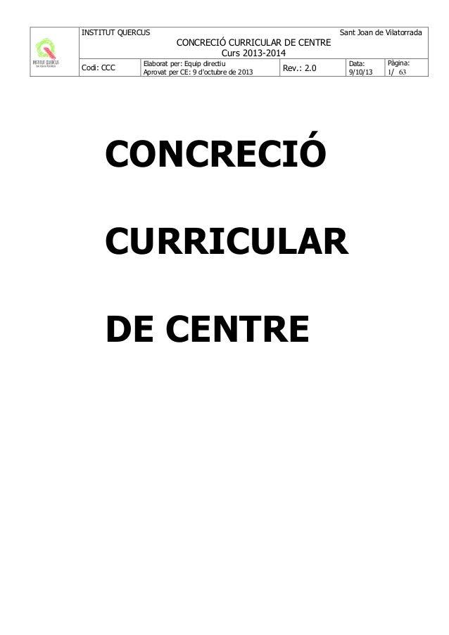 INSTITUT QUERCUS  Sant Joan de Vilatorrada  CONCRECIÓ CURRICULAR DE CENTRE Curs 2013-2014 Codi: CCC  Elaborat per: Equip d...