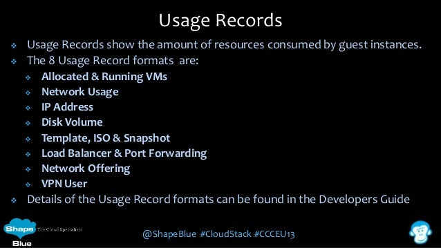 Usage Records    Usage Records show the amount of resources consumed by guest instances. The 8 Usage Record formats are:...