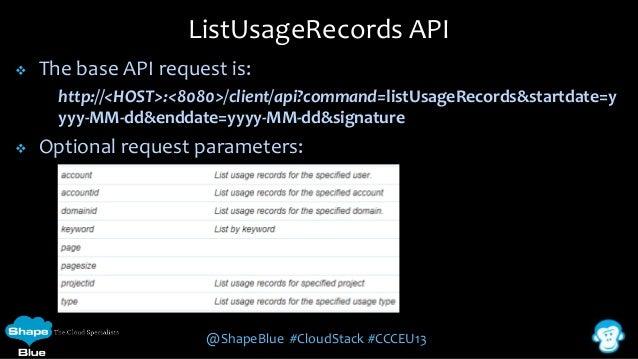 ListUsageRecords API   The base API request is: http://<HOST>:<8080>/client/api?command=listUsageRecords&startdate=y yyy-...
