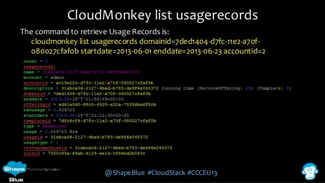 CloudMonkey list usagerecords The command to retrieve Usage Records is: cloudmonkey list usagerecords domainid=7ded1404-d7...