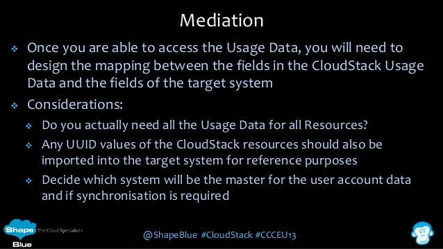 Mediation     Once you are able to access the Usage Data, you will need to design the mapping between the fields in the ...
