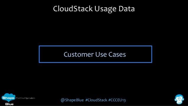 CloudStack Usage Data  Customer Use Cases  @ShapeBlue #CloudStack #CCCEU13