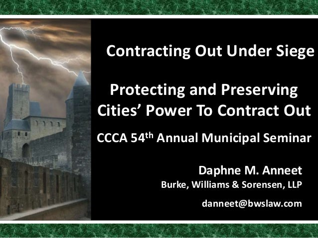 Daphne M. AnneetBurke, Williams & Sorensen, LLPdanneet@bwslaw.comContracting Out Under SiegeProtecting and PreservingCitie...