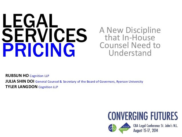 LEGAL SERVICES PRICING A New Discipline that In-House Counsel Need to Understand RUBSUN HO Cognition LLP JULIA SHIN DOI Ge...