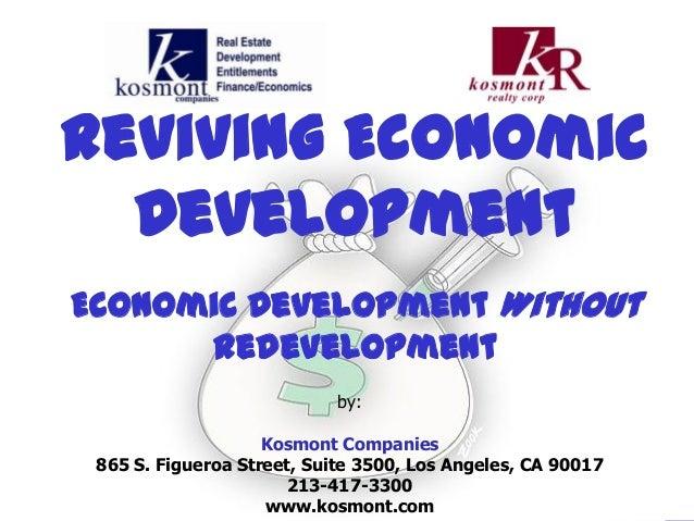 Reviving EconomicDevelopmentEconomic Development WithoutRedevelopmentby:Kosmont Companies865 S. Figueroa Street, Suite 350...