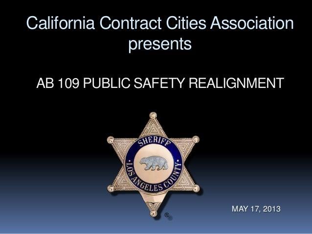 California Contract Cities AssociationpresentsAB 109 PUBLIC SAFETY REALIGNMENTMAY 17, 2013