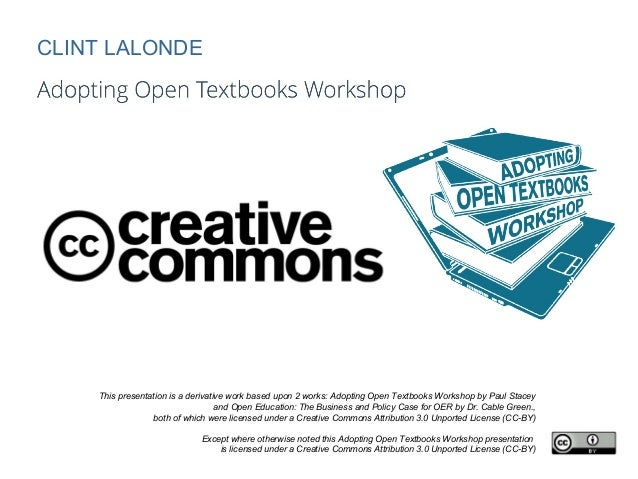 CLINT LALONDE  This presentation is a derivative work based upon 2 works: Adopting Open Textbooks Workshop by Paul Stacey ...