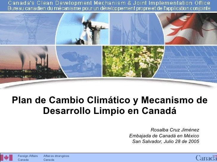 Plan de Cambio Climático y Mecanismo de Desarrollo Limpio en Canadá Rosalba Cruz Jiménez Embajada de Canadá en México San ...