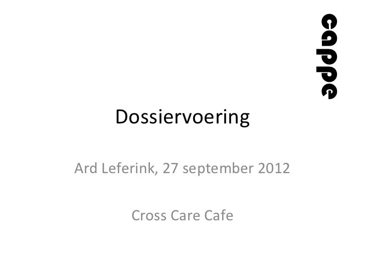 cappe     DossiervoeringArd Leferink, 27 september 2012        Cross Care Cafe
