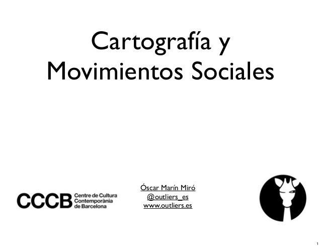 Cartografía y Movimientos Sociales  Óscar Marín Miró @outliers_es www.outliers.es  1