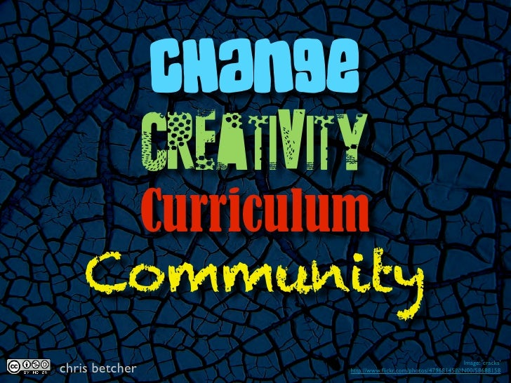 Change, Creativity, Curriculum and Community