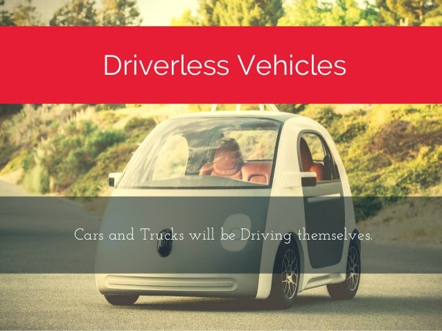 Driverless Vehicles CarsandTruckswillbeDrivingthemselves.