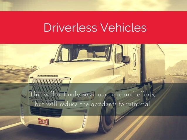 Driverless Vehicles Thiswillnotonlysaveourtimeandefforts, butwillreducetheaccidentstominimal