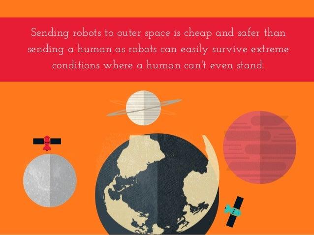 Sendingrobotstoouterspaceischeapandsaferthan sendingahumanasrobotscaneasilysurviveextreme conditionswher...