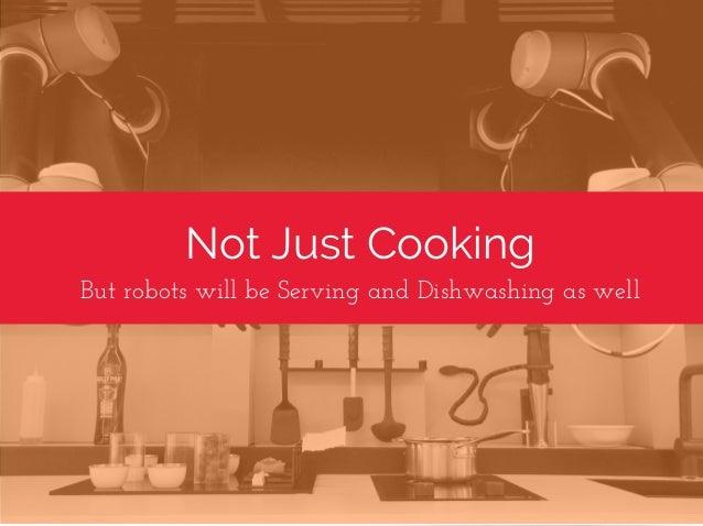 Not Just Cooking ButrobotswillbeServingandDishwashingaswell