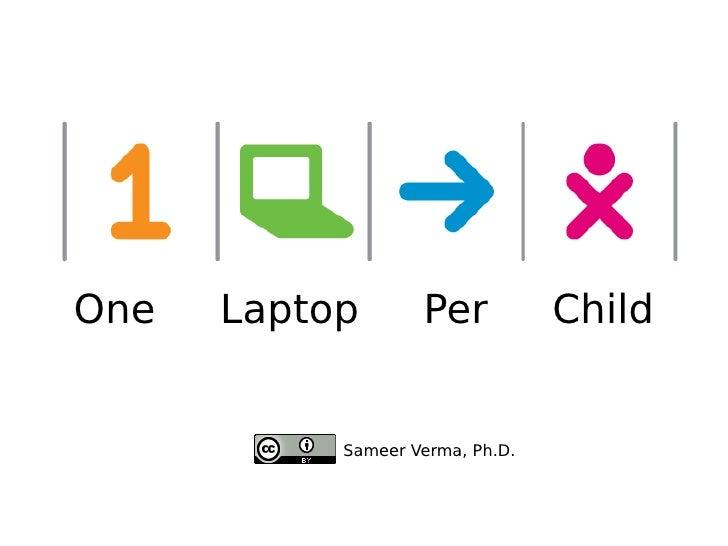 One  Laptop  Per  Child Sameer Verma, Ph.D.