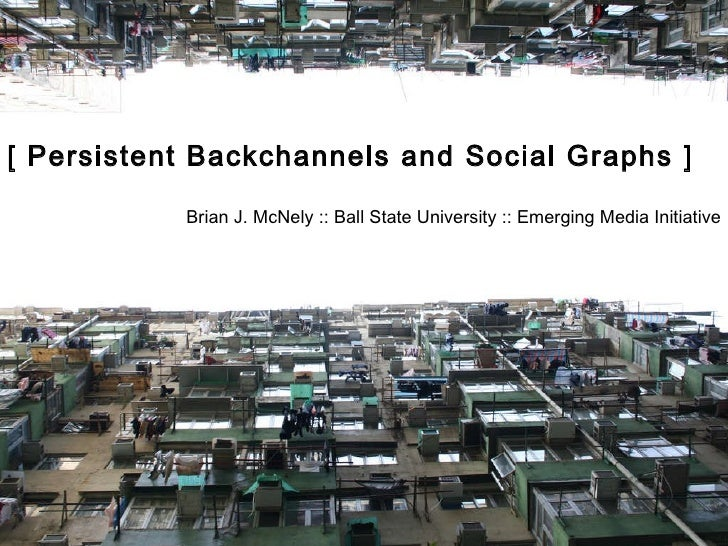 [ Persistent Backchannels and Social Graphs ] Brian J. McNely :: Ball State University :: Emerging Media Initiative