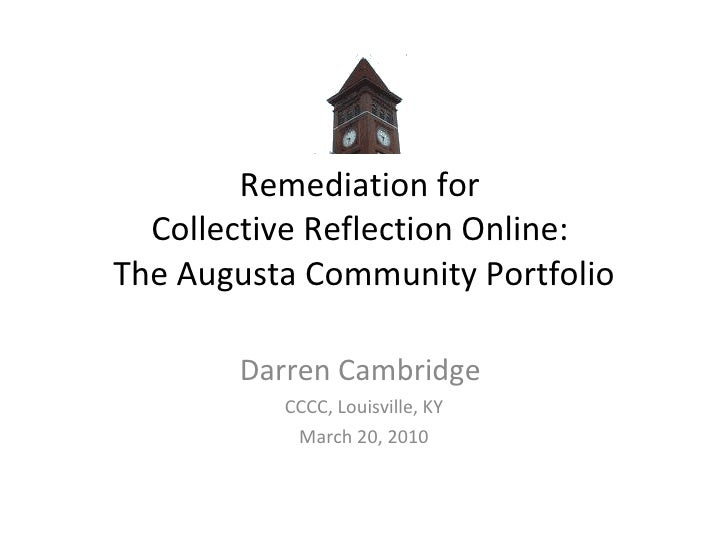 Remediation for  Collective Reflection Online:  The Augusta Community Portfolio Darren Cambridge  CCCC, Louisville, KY Mar...