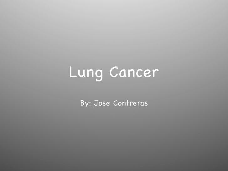 Lung Cancer By: Jose Contreras