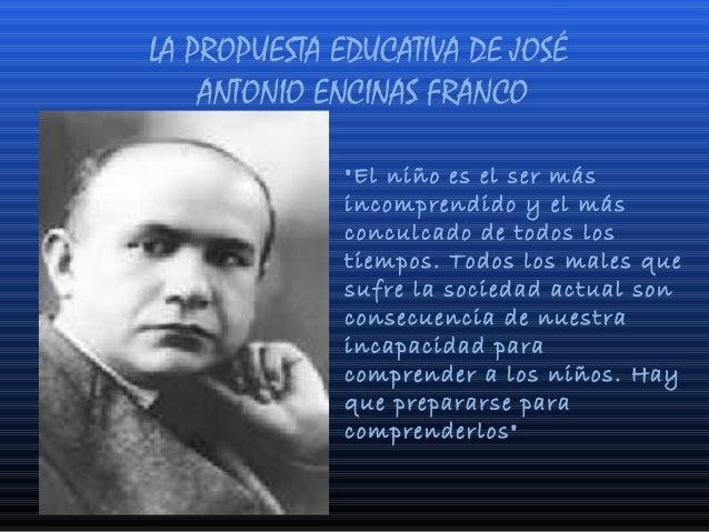 """LA PROPUESTA EDUCATIVA DE JOSÉ ANTONIO ENCINAS FRANCO """"El niño es el ser más incomprendido y el más conculcado de todos lo..."""