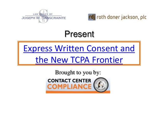 PresentExpress Written Consent and   the New TCPA Frontier       Brought to you by: