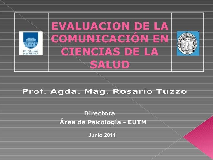 EVALUACION DE LA COMUNICACIÓN EN CIENCIAS DE LA SALUD Directora  Área de Psicología - EUTM Junio 2011