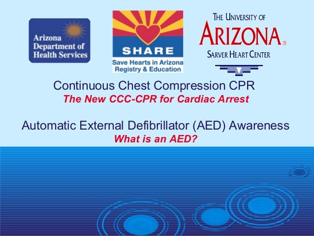 Continuous Chest Compression CPR The New CCC-CPR for Cardiac Arrest Automatic External Defibrillator (AED) Awareness What ...