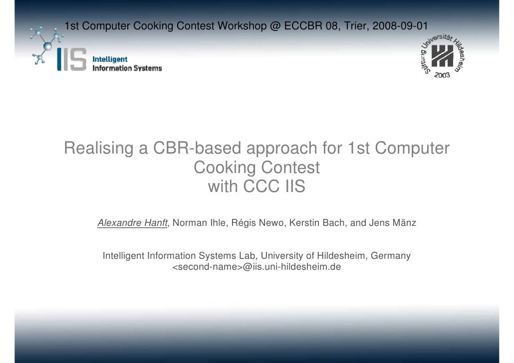 1st Computer Cooking Contest Workshop @ ECCBR 08, Trier, 2008-09-01     Realising a CBR-based approach for 1st Computer   ...