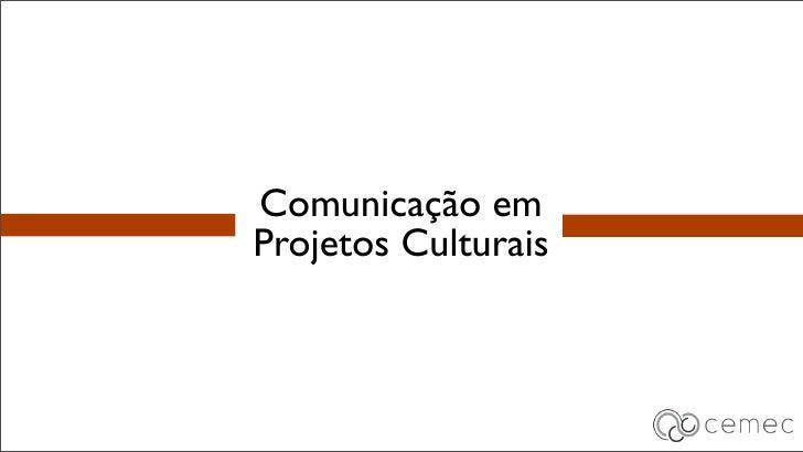 Comunicação emProjetos Culturais