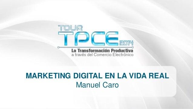 #TourTPCE MARKETING DIGITAL EN LA VIDA REAL Manuel Caro