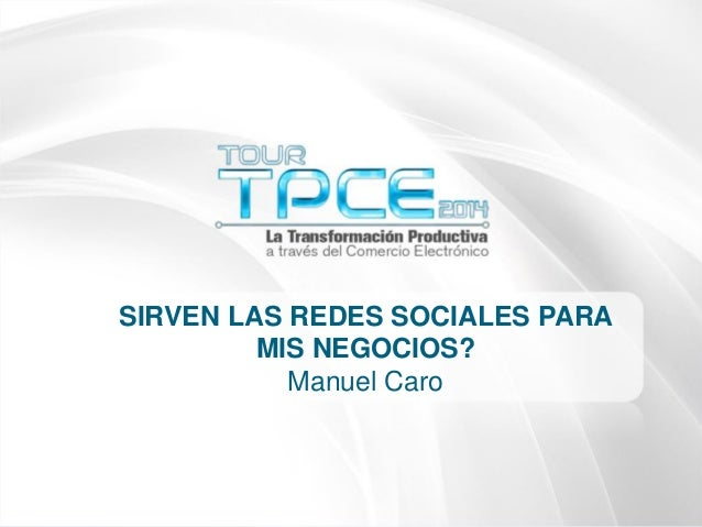 #TourTPCE Tour Colombia Emprende 2014 Internet y Política Colombia 2014 SIRVEN LAS REDES SOCIALES PARA MIS NEGOCIOS? Manue...