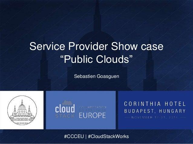 "Service Provider Show case  ""Public Clouds""  Sebastien Goasguen  #CCCEU | #CloudStackWorks  #CCCEU | #CloudStackWorks"